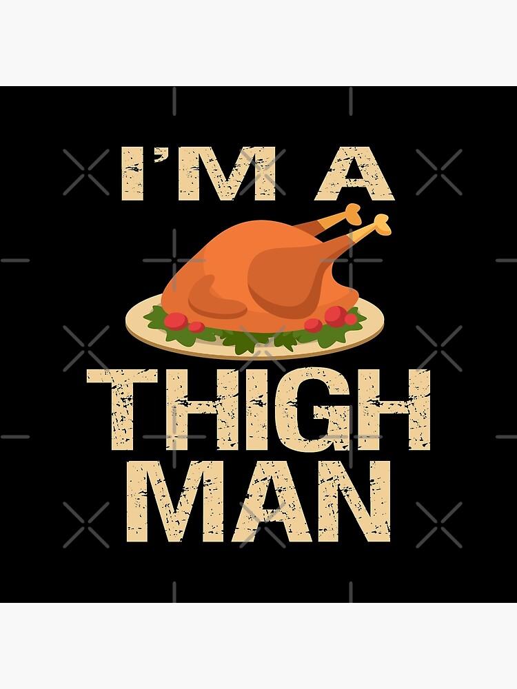 Thanksgiving product Thigh Man Turkey Tees Men Women Kids Gift print by WallArtMania