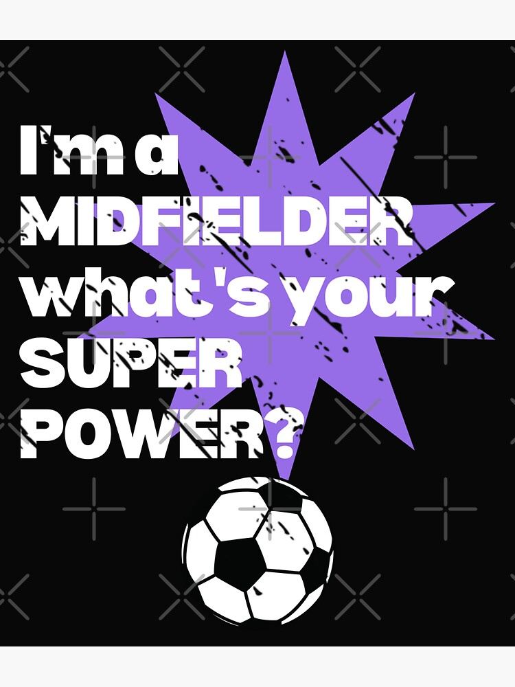 I'm a midfielder. What's your superpower? by TheGreenGoat