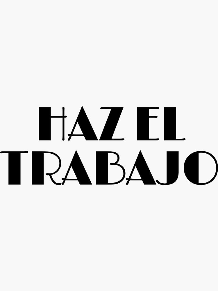 HAZ EL TRABAJO by kgerstorff