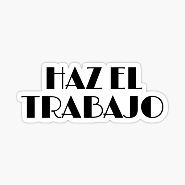 HAZ EL TRABAJO Sticker