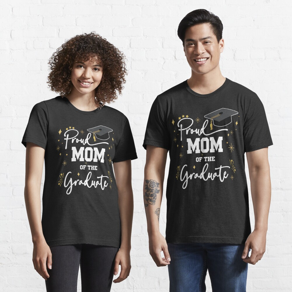 Proud Mom Of Graduate | Quote With White Text Family Graduation Essential T-Shirt