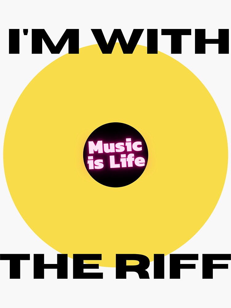 I'M WITH THE RIFF Music is Life by kgerstorff