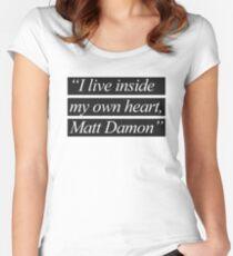 """""""I Live Inside My Own Heart, Matt Damon"""" Women's Fitted Scoop T-Shirt"""