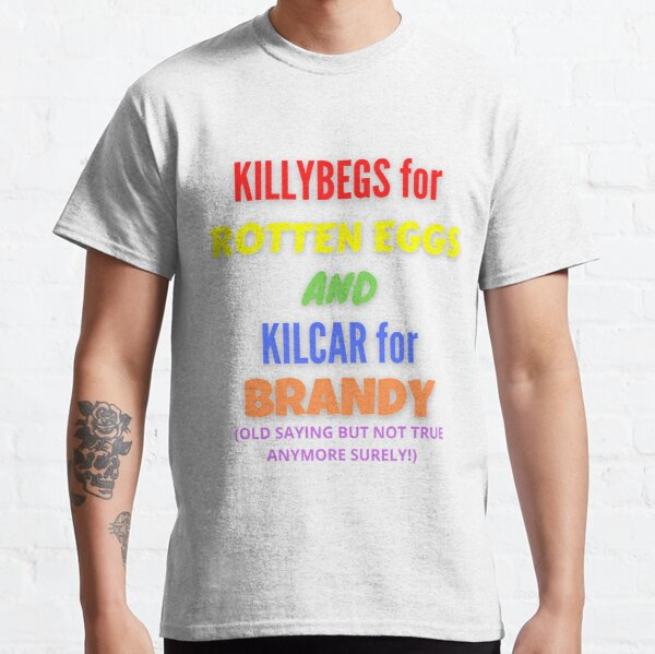 KILLYBEGS FOR ROTTEN EGGS AND KILCAR FOR BRANDY Classic T-Shirt