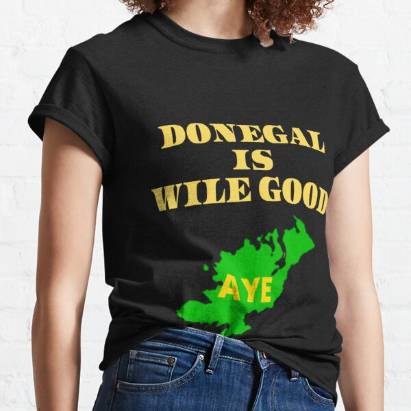 DONEGAL IS WILE GOOD 2 Classic T-Shirt