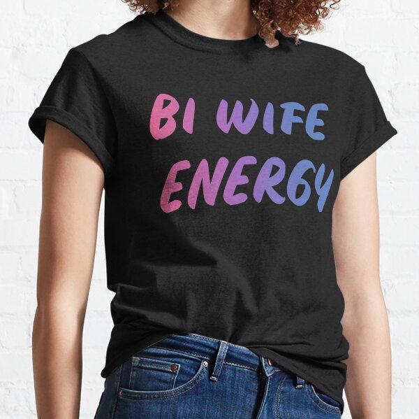 BI WIFE ENERGY Classic T-Shirt