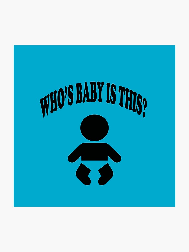 The Hangover Quote - Who's Baby Is This?   Photographic Print