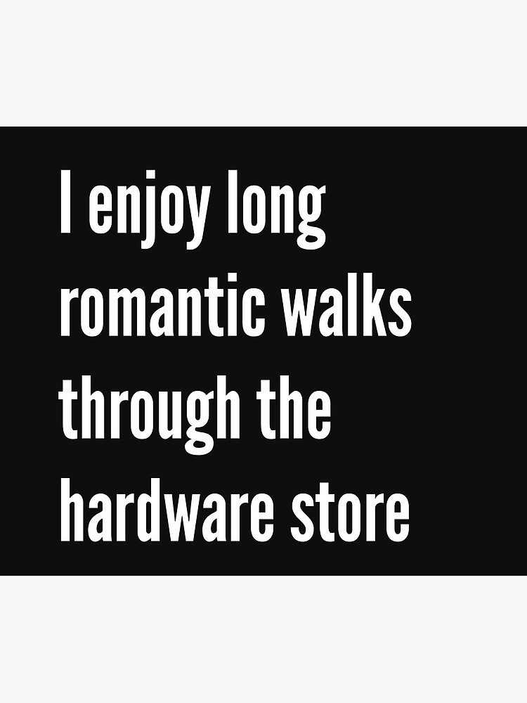 long romantic walks in the hardware store by smagifts