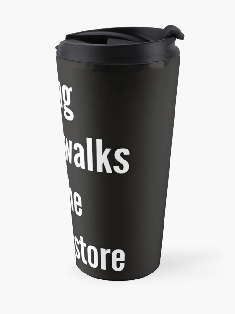 Alternate view of long romantic walks in the hardware store Travel Mug