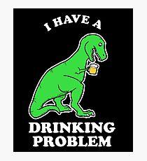 I Have A Drinking Problem T-Rex Dinosaur Photographic Print