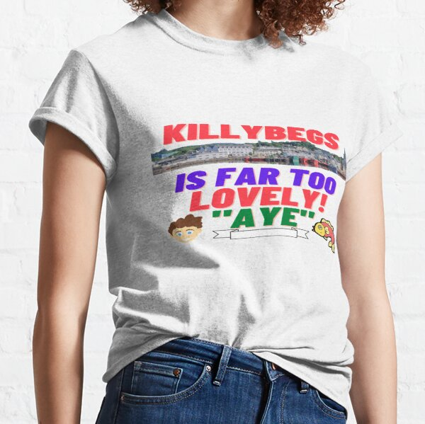 KILLYBEGS IS FAR TOO LOVELY! Classic T-Shirt