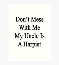 Don't Mess With Me My Uncle Is A Harpist  Art Print