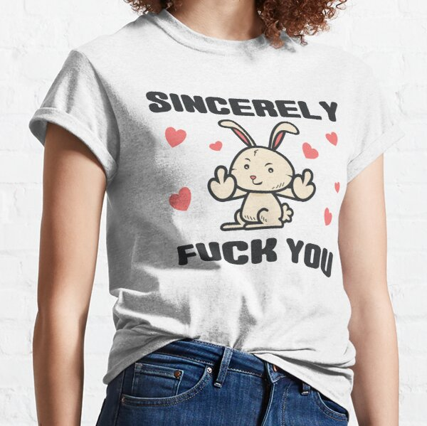 Sincerely Fuck You Classic T-Shirt