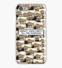 Shawty Imma Party Till The Sundown iPhone Case/Skin