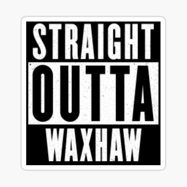 Straight Outta Waxhaw Sticker