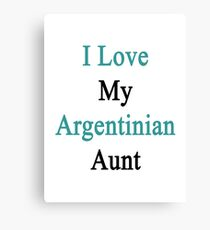 I Love My Argentinian Aunt Canvas Print