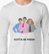 Workaholics - Gotta Be Fresh Long Sleeve T-Shirt