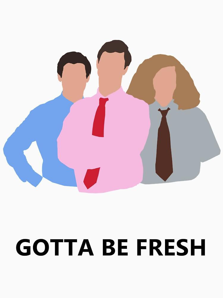 Workaholics - Gotta Be Fresh | Unisex T-Shirt