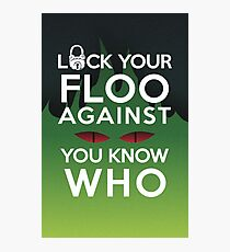 Lock Your Floo Against You Know Who Photographic Print