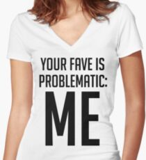 Your Fave Is Problematic: Me Women's Fitted V-Neck T-Shirt