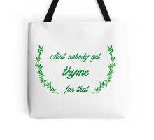 Ain't Nobody Got Thyme For That Tote Bag
