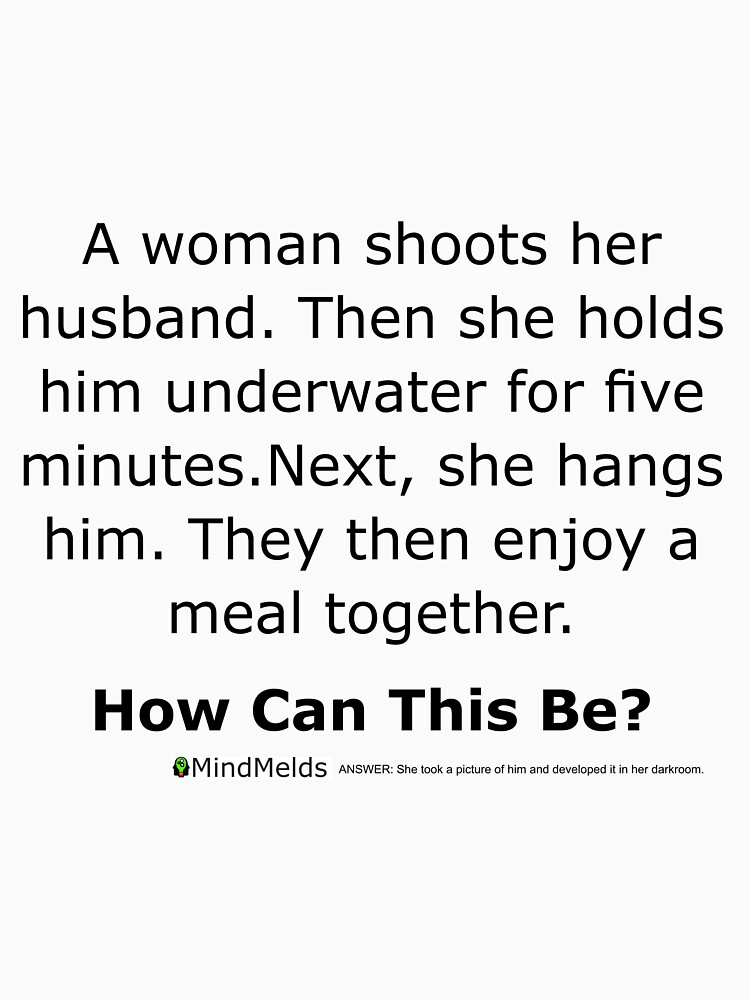 Complex Riddle - Wife Shoots Husband by ThinkinClothing