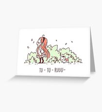 Tu Tu Ruuu Greeting Card