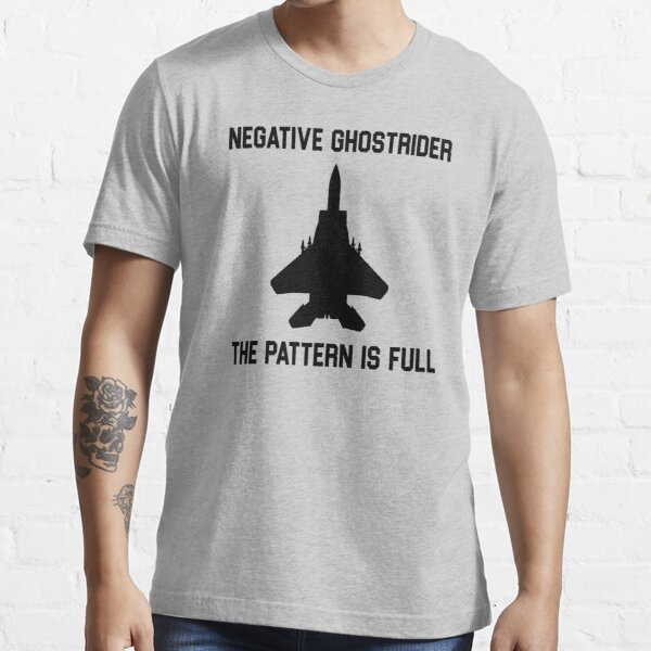 Top Gun Quote - Negative Ghostrider The Pattern Is Full Essential T-Shirt
