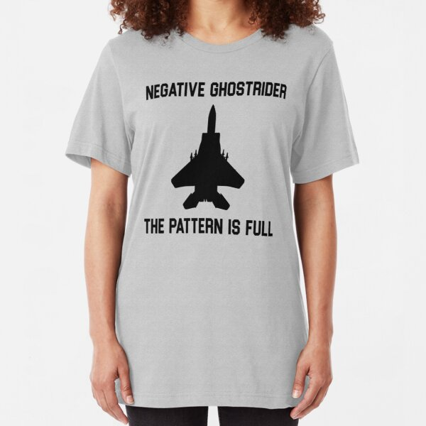 Top Gun Quote - Negative Ghostrider The Pattern Is Full Slim Fit T-Shirt