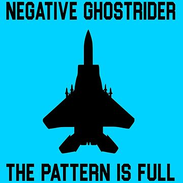 Top Gun Quote - Negative Ghostrider The Pattern Is Full by movie-shirts
