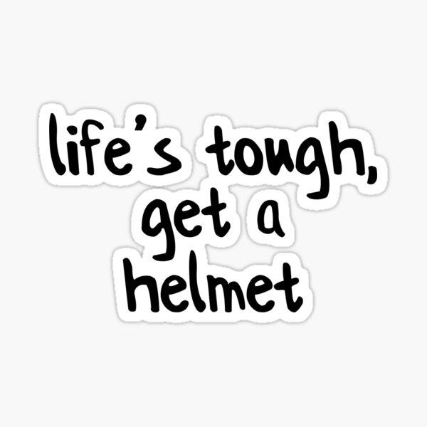Life's Tough, Get A Helmet! Sticker