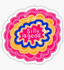 SILLY IS GOOD * Sticker
