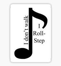 I don't walk, I roll-step Sticker