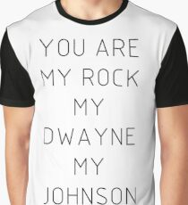 You are my Rock my Dwayne my Johnson Graphic T-Shirt