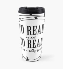 To read or not to read Travel Mug