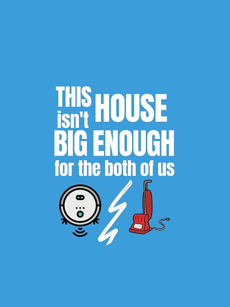 This House Isn't Big Enough For the Both of Us Vacuum Fun Gifts by SavvyCleaner