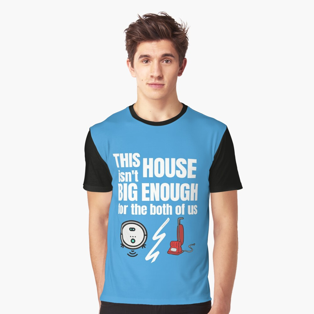 This House Isn't Big Enough For the Both of Us Vacuum Fun Gifts Graphic T-Shirt