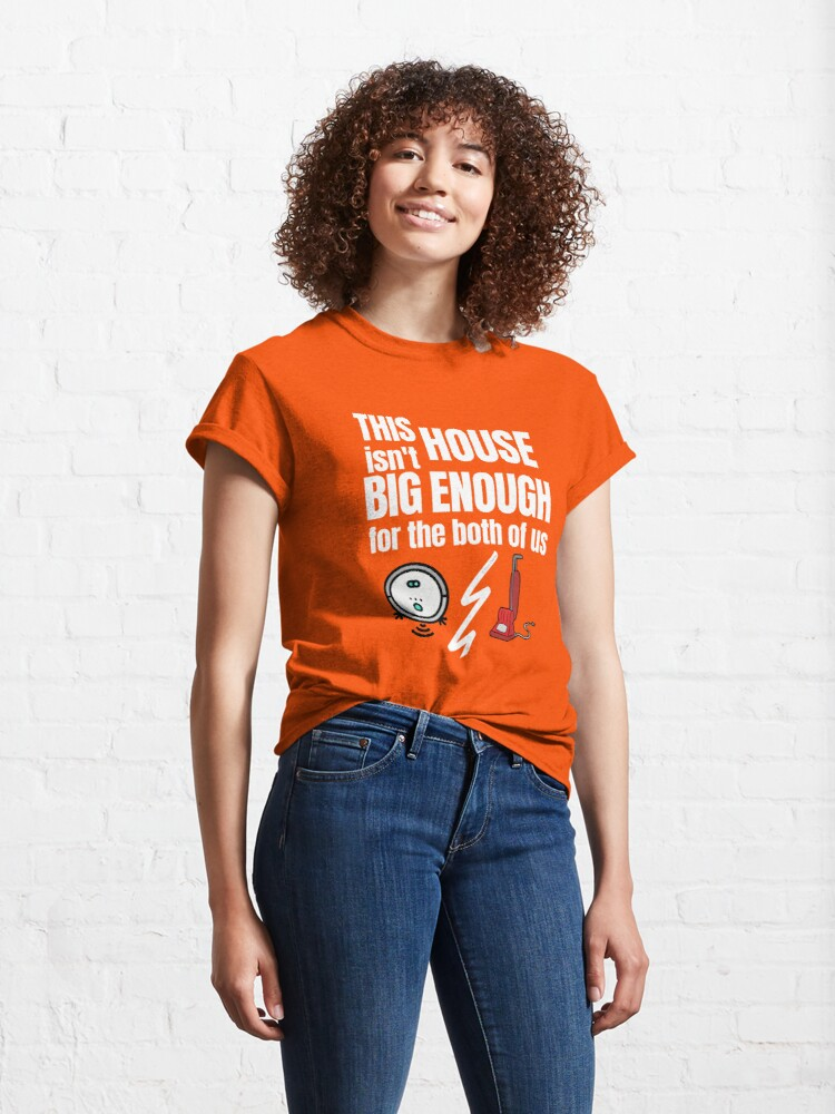 Alternate view of This House Isn't Big Enough For the Both of Us Vacuum Fun Gifts Classic T-Shirt