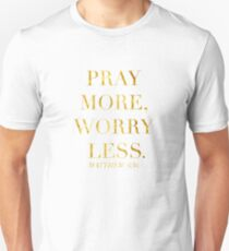 Pray More, Worry Less - Matthew 6:34 Unisex T-Shirt