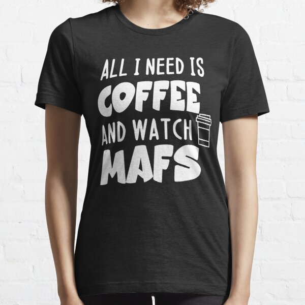 Married at first sight - all i need is coffee and watch mafs Essential T-Shirt