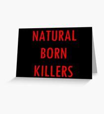 NATURAL BORN KILLERS - text Greeting Card