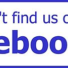 You won't find us on Facebook (thumb down, blue) by Tim Serong