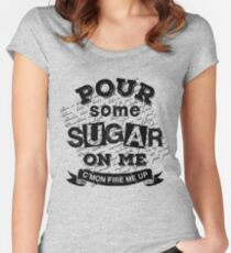 Pour Some Sugar On Me Women's Fitted Scoop T-Shirt