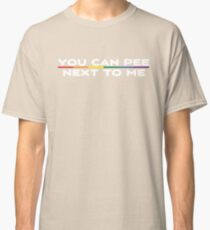 You Can Pee Next To Me Funny T Shirt Classic T-Shirt