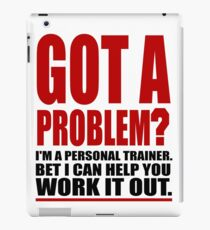 GOT A PROBLEM? Personal Trainer Promotional Humour iPad Case/Skin