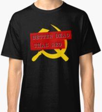 """""""Better Dead Than Red"""" - Dark Classic T-Shirt"""