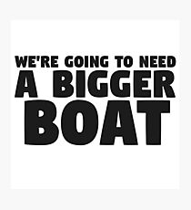 Were Going To Need A Bigger Boat Jaws Movie Quote Photographic Print