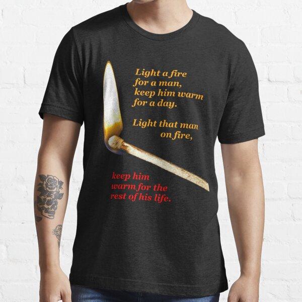 Light a fire for a man. (transparent background) Essential T-Shirt