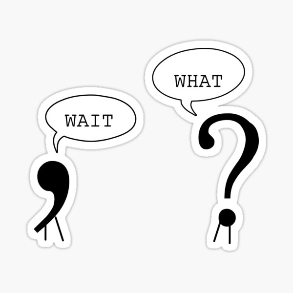 Wait What Funny Grammar Punctuation Comma Question Mark Dialogue  Cool Smart Joke Sticker