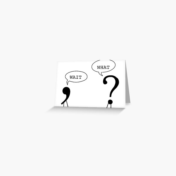 Wait What Funny Grammar Punctuation Comma Question Mark Dialogue  Cool Smart Joke Greeting Card